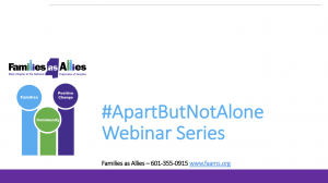 #ApartButNotAlone Webinar - Families as Allies