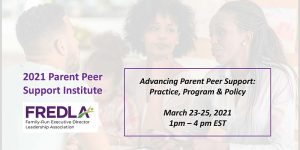 Advancing Parent Peer Support: Practice, Program and Policy by Family-Run Executive Director Leadership Association (FREDLA)
