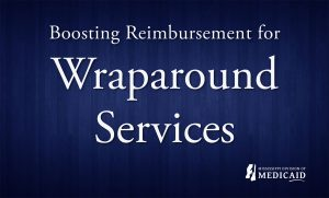 Read more about the article Mississippi Department of Medicaid Announces Reimbursement Changes for Wraparound Services