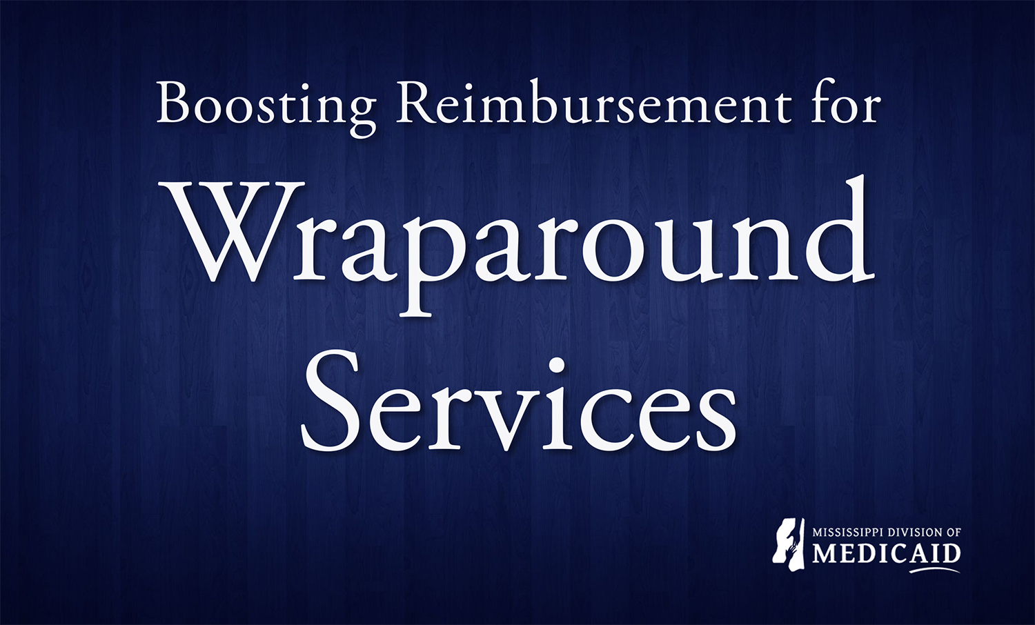 You are currently viewing Mississippi Department of Medicaid Announces Reimbursement Changes for Wraparound Services